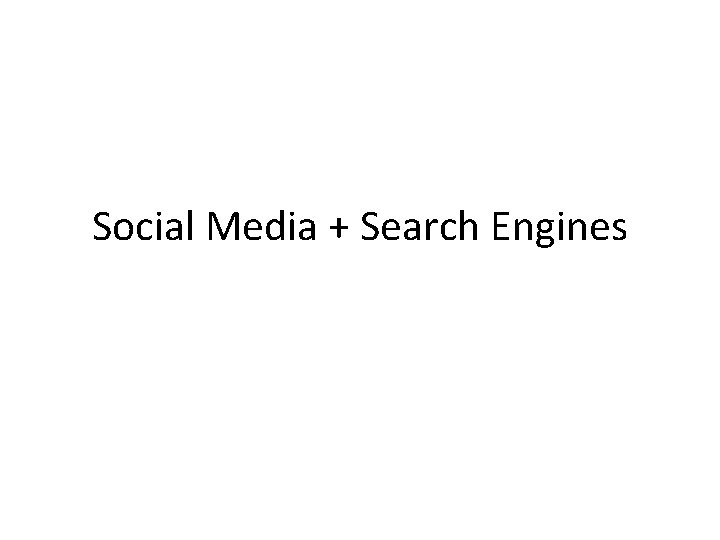 Social Media + Search Engines