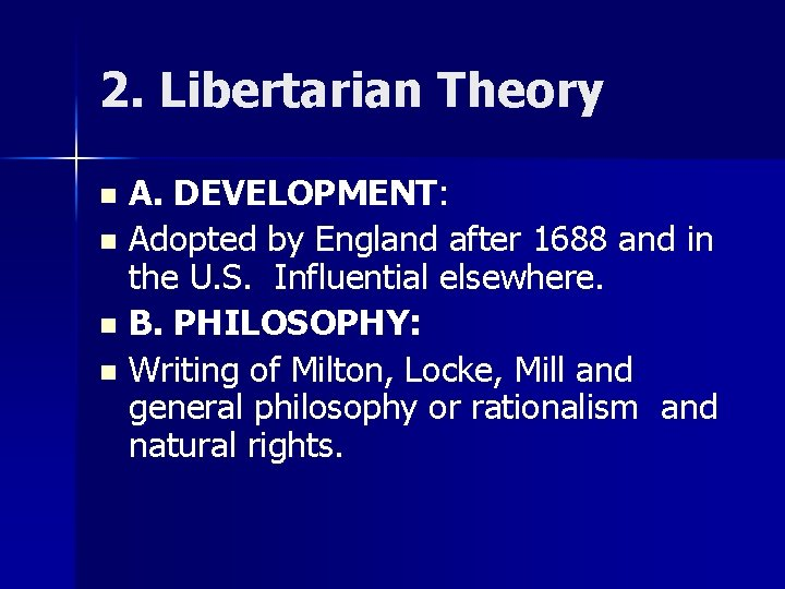 2. Libertarian Theory A. DEVELOPMENT: n Adopted by England after 1688 and in the