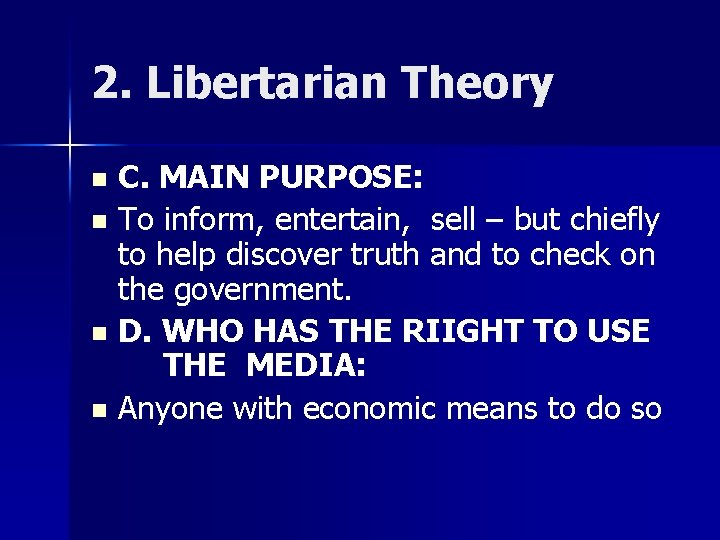 2. Libertarian Theory C. MAIN PURPOSE: n To inform, entertain, sell – but chiefly