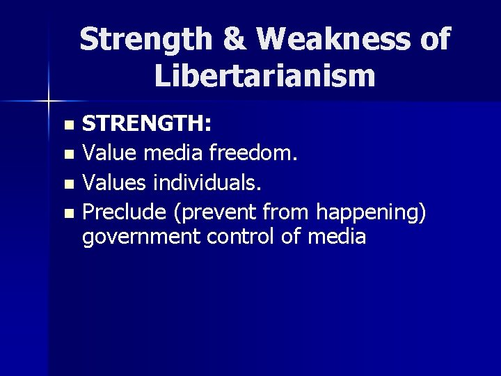 Strength & Weakness of Libertarianism STRENGTH: n Value media freedom. n Values individuals. n