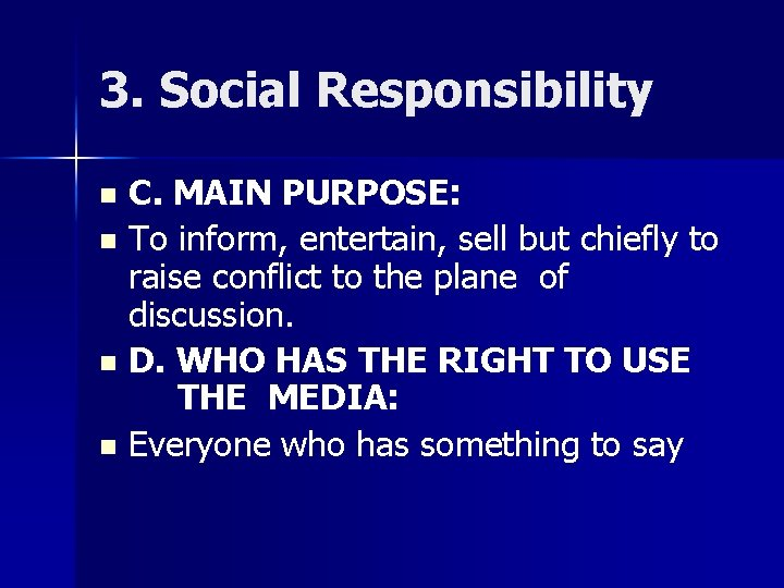 3. Social Responsibility C. MAIN PURPOSE: n To inform, entertain, sell but chiefly to