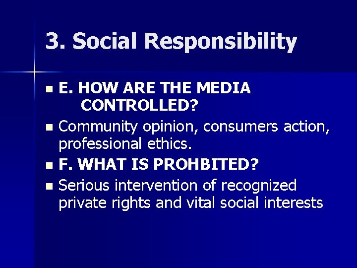3. Social Responsibility E. HOW ARE THE MEDIA CONTROLLED? n Community opinion, consumers action,