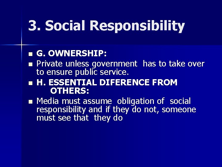 3. Social Responsibility n n G. OWNERSHIP: Private unless government has to take over