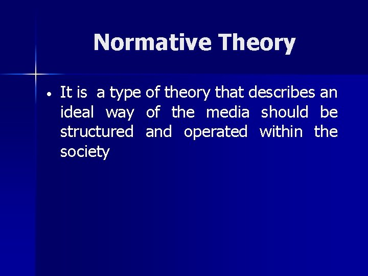 Normative Theory • It is a type of theory that describes an ideal way