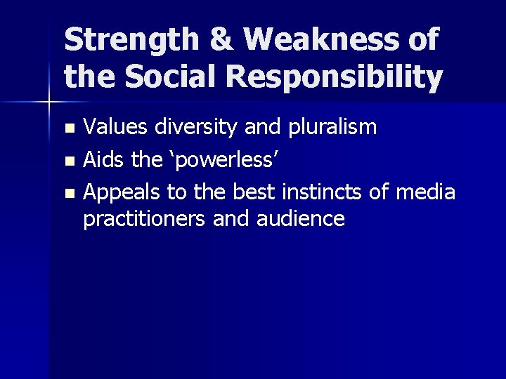 Strength & Weakness of the Social Responsibility Values diversity and pluralism n Aids the