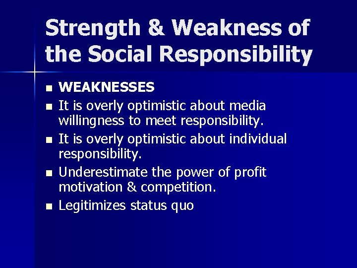 Strength & Weakness of the Social Responsibility n n n WEAKNESSES It is overly