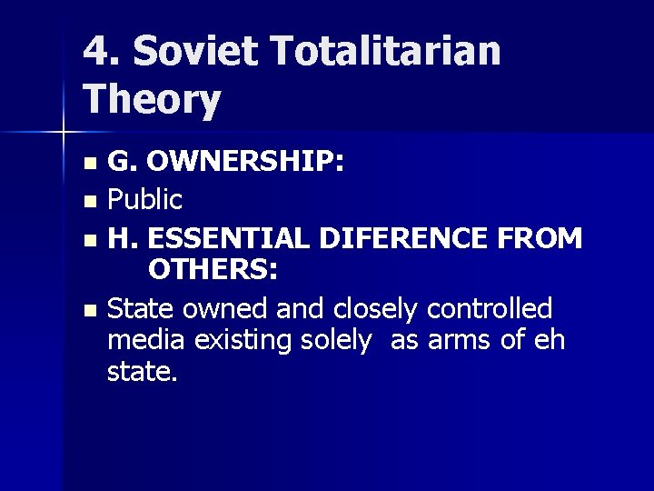 4. Soviet Totalitarian Theory G. OWNERSHIP: n Public n H. ESSENTIAL DIFERENCE FROM OTHERS: