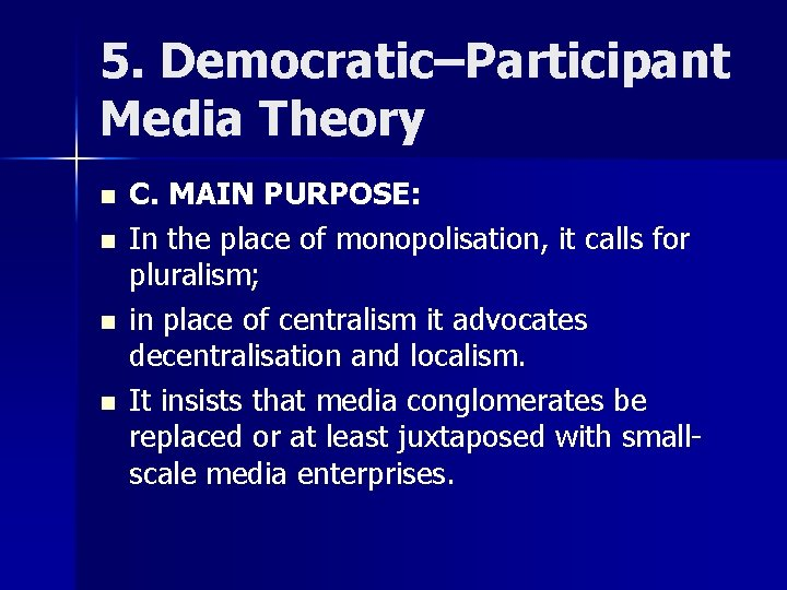 5. Democratic–Participant Media Theory n n C. MAIN PURPOSE: In the place of monopolisation,