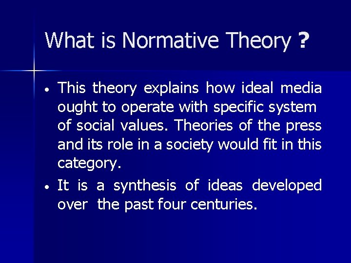 What is Normative Theory ? • • This theory explains how ideal media ought