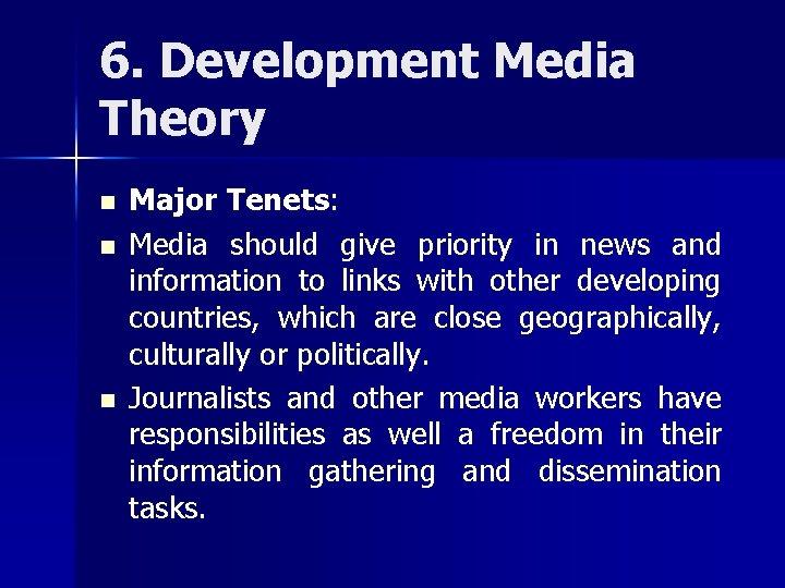6. Development Media Theory n n n Major Tenets: Media should give priority in