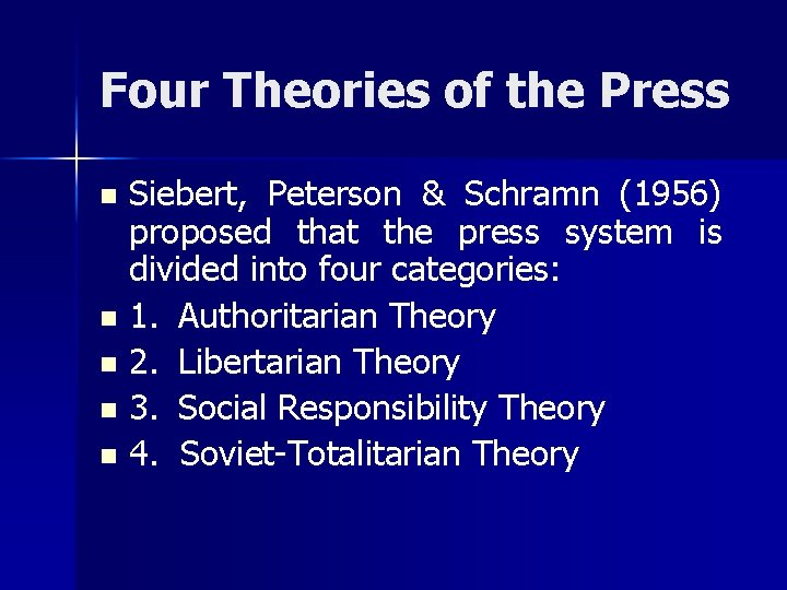 Four Theories of the Press Siebert, Peterson & Schramn (1956) proposed that the press
