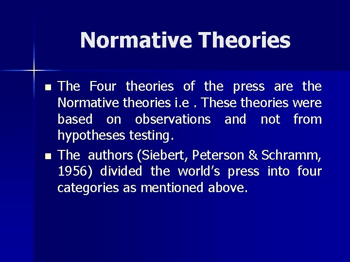 Normative Theories n n The Four theories of the press are the Normative theories