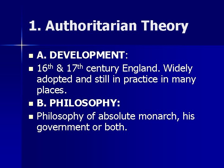 1. Authoritarian Theory A. DEVELOPMENT: n 16 th & 17 th century England. Widely