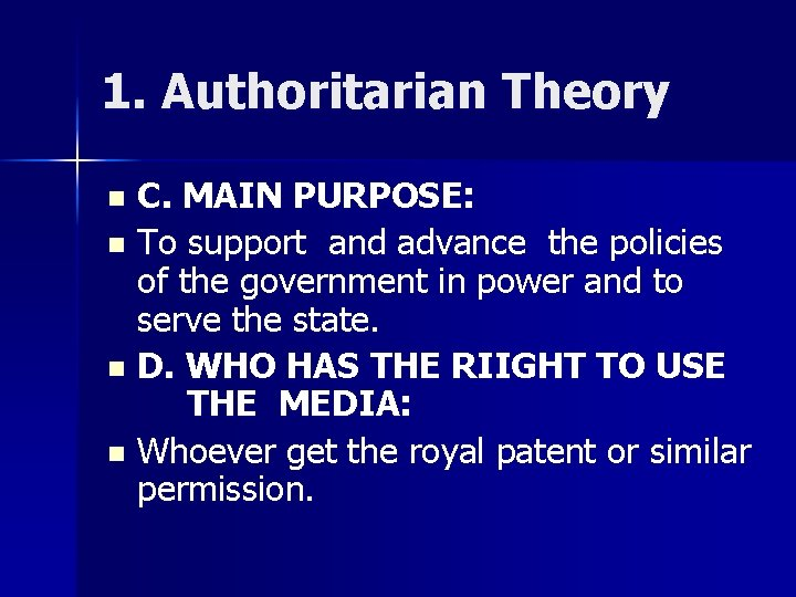 1. Authoritarian Theory C. MAIN PURPOSE: n To support and advance the policies of