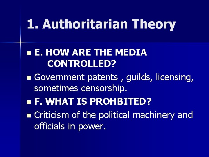 1. Authoritarian Theory E. HOW ARE THE MEDIA CONTROLLED? n Government patents , guilds,