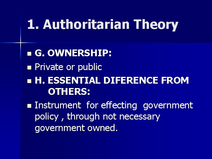 1. Authoritarian Theory G. OWNERSHIP: n Private or public n H. ESSENTIAL DIFERENCE FROM