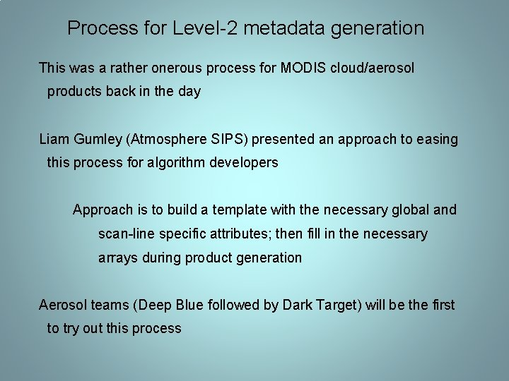 Process for Level-2 metadata generation This was a rather onerous process for MODIS cloud/aerosol