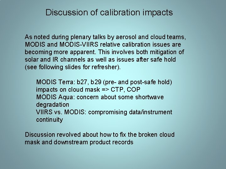 Discussion of calibration impacts As noted during plenary talks by aerosol and cloud teams,