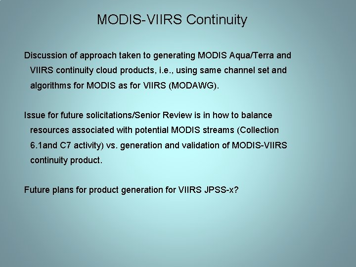 MODIS-VIIRS Continuity Discussion of approach taken to generating MODIS Aqua/Terra and VIIRS continuity cloud