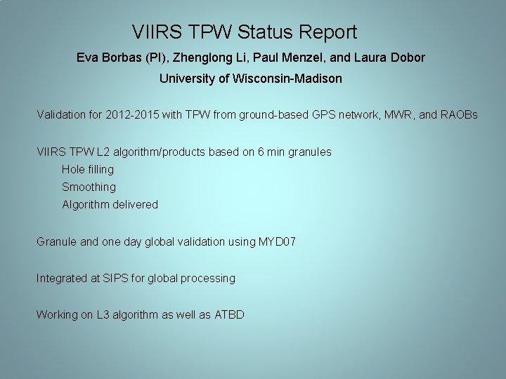 VIIRS TPW Status Report Eva Borbas (PI), Zhenglong Li, Paul Menzel, and Laura Dobor