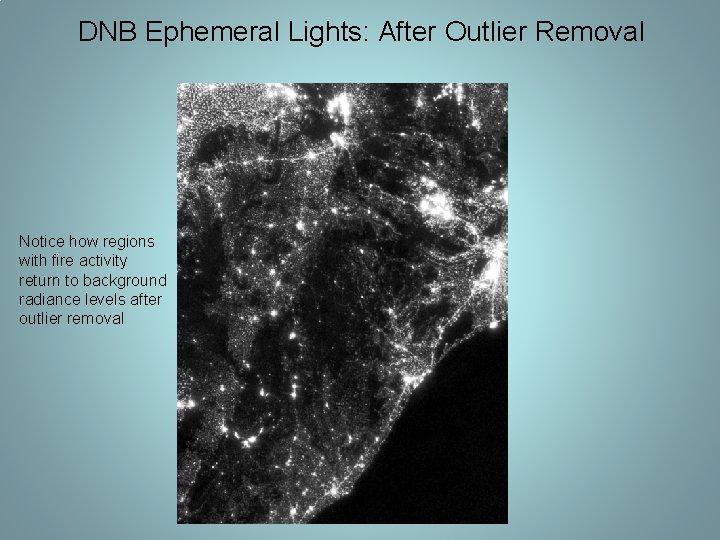 DNB Ephemeral Lights: After Outlier Removal Notice how regions with fire activity return to