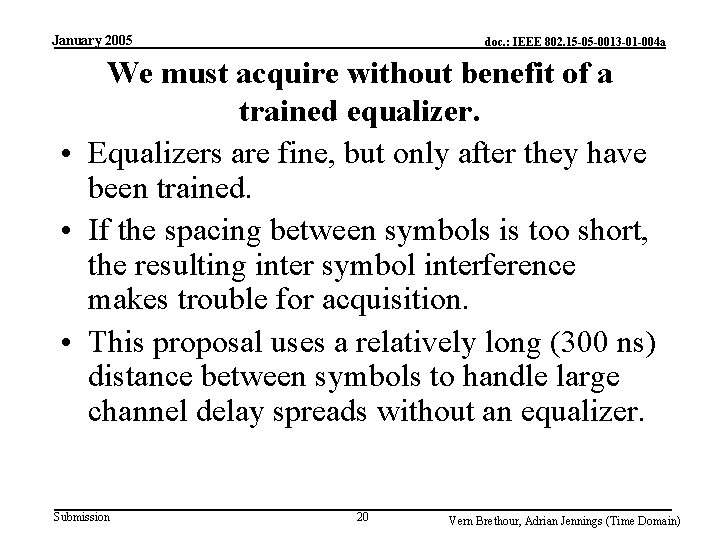 January 2005 doc. : IEEE 802. 15 -05 -0013 -01 -004 a We must