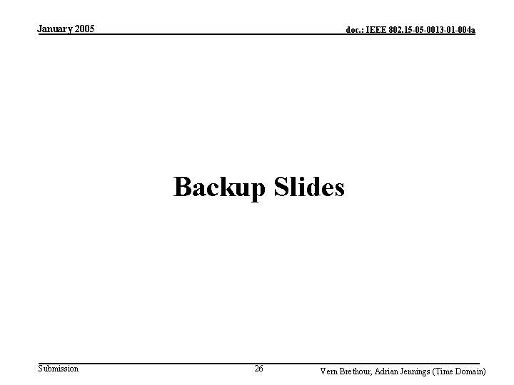 January 2005 doc. : IEEE 802. 15 -05 -0013 -01 -004 a Backup Slides
