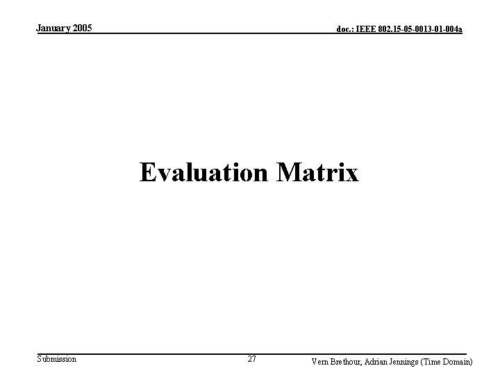 January 2005 doc. : IEEE 802. 15 -05 -0013 -01 -004 a Evaluation Matrix