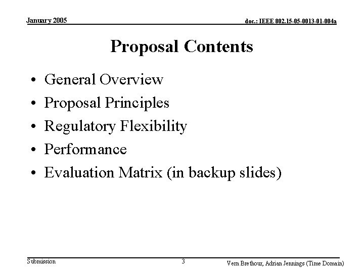 January 2005 doc. : IEEE 802. 15 -05 -0013 -01 -004 a Proposal Contents