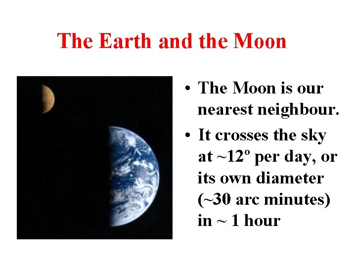 The Earth and the Moon • The Moon is our nearest neighbour. • It