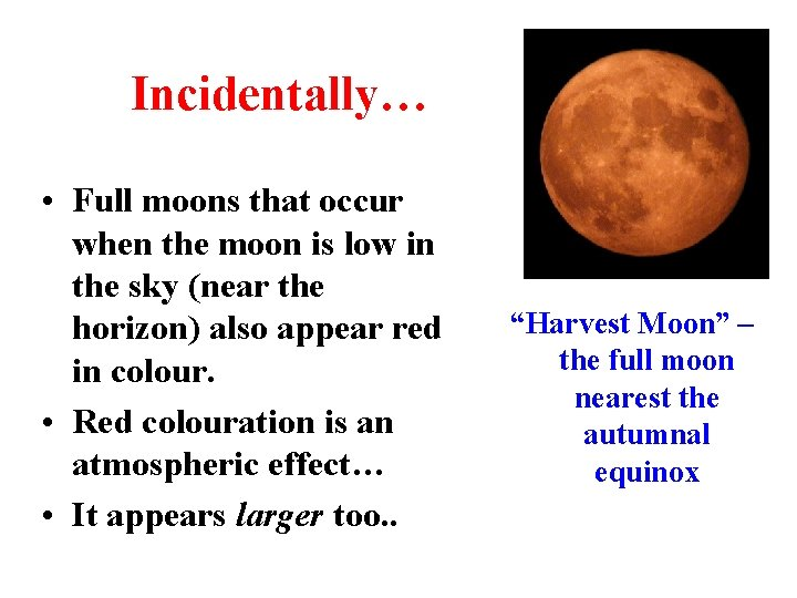 Incidentally… • Full moons that occur when the moon is low in the sky