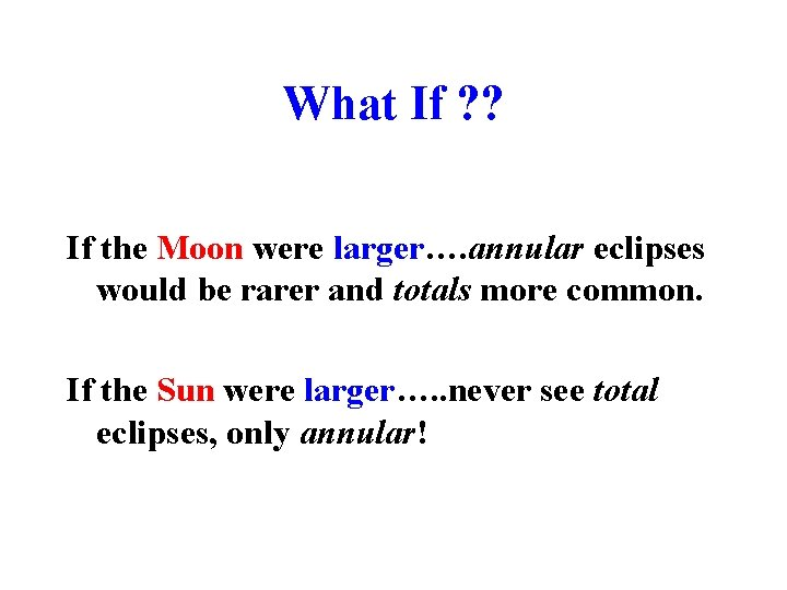 What If ? ? If the Moon were larger…. annular eclipses would be rarer