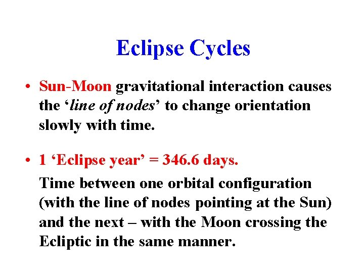 Eclipse Cycles • Sun-Moon gravitational interaction causes the 'line of nodes' to change orientation
