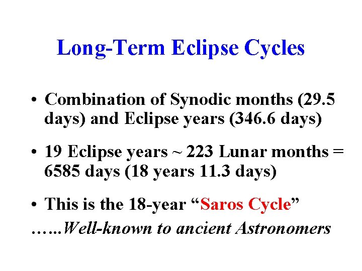 Long-Term Eclipse Cycles • Combination of Synodic months (29. 5 days) and Eclipse years