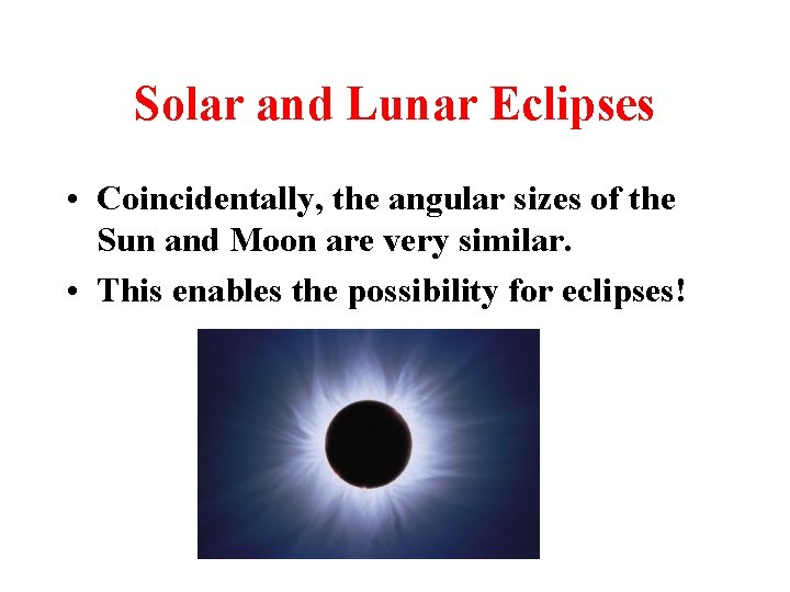 Solar and Lunar Eclipses • Coincidentally, the angular sizes of the Sun and Moon