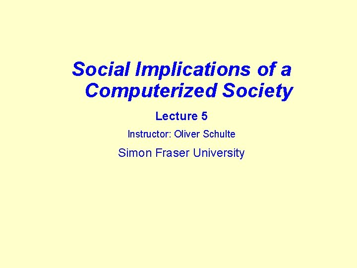 Social Implications of a Computerized Society Lecture 5 Instructor: Oliver Schulte Simon Fraser University