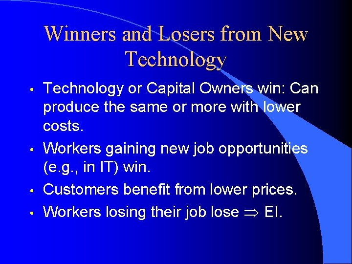 Winners and Losers from New Technology • • Technology or Capital Owners win: Can