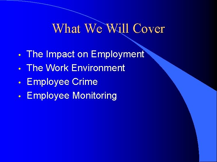 What We Will Cover • • The Impact on Employment The Work Environment Employee