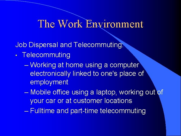 The Work Environment Job Dispersal and Telecommuting: • Telecommuting – Working at home using