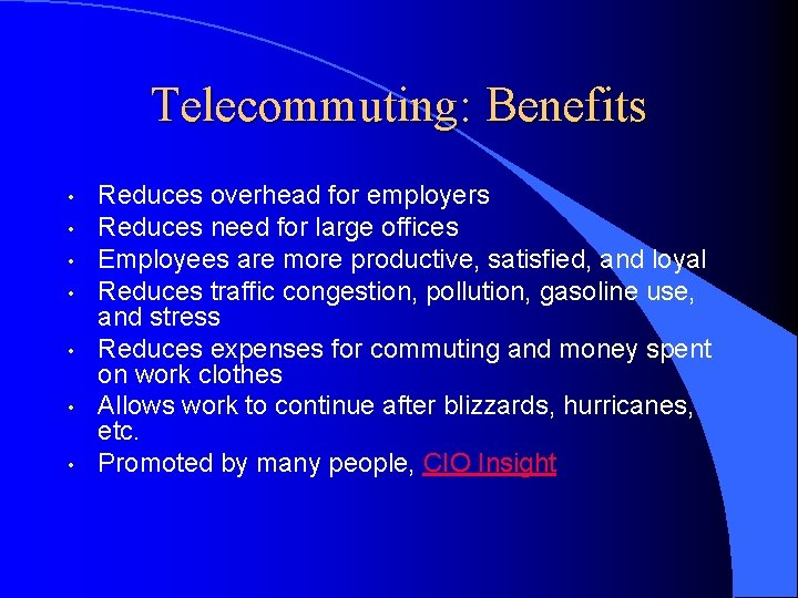 Telecommuting: Benefits • • Reduces overhead for employers Reduces need for large offices Employees