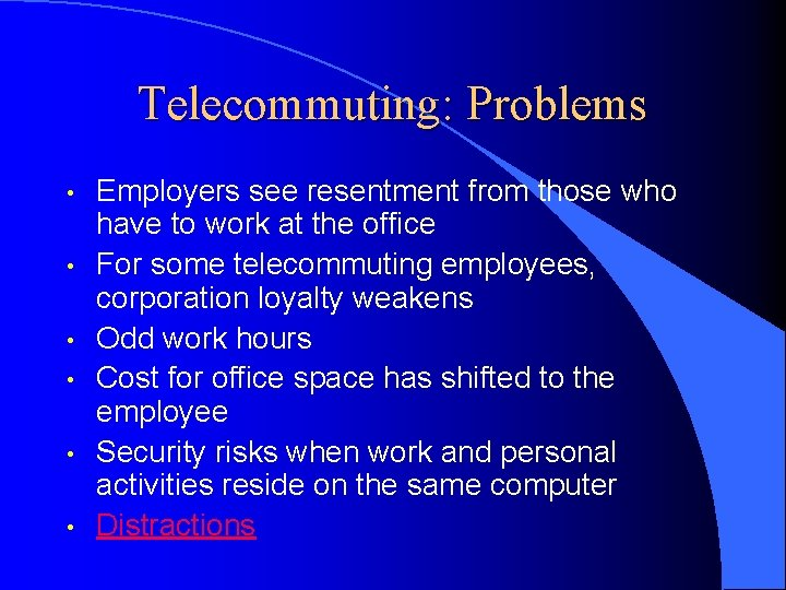 Telecommuting: Problems • • • Employers see resentment from those who have to work