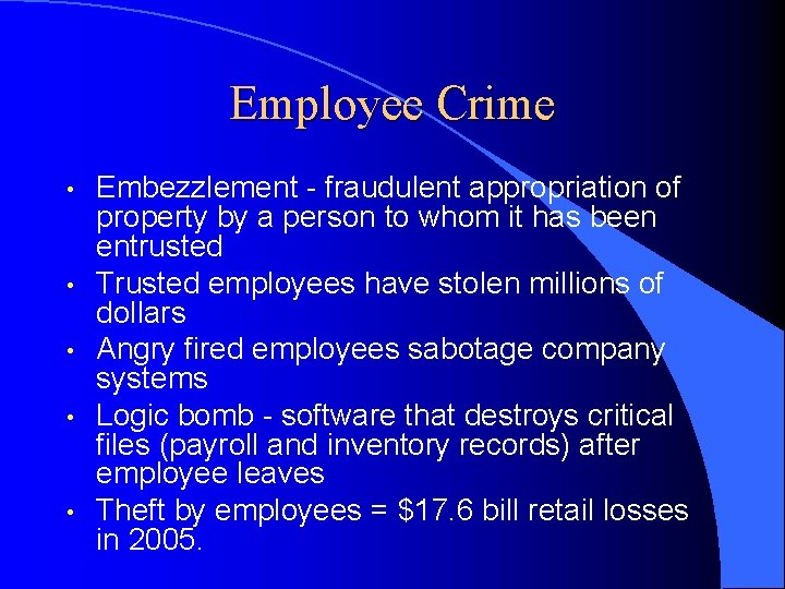 Employee Crime • • • Embezzlement - fraudulent appropriation of property by a person