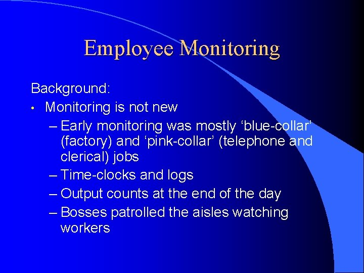 Employee Monitoring Background: • Monitoring is not new – Early monitoring was mostly 'blue-collar'