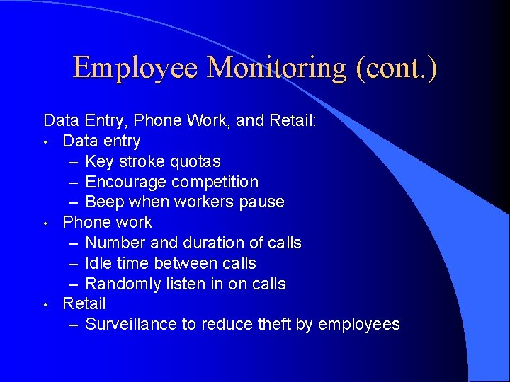 Employee Monitoring (cont. ) Data Entry, Phone Work, and Retail: • Data entry –