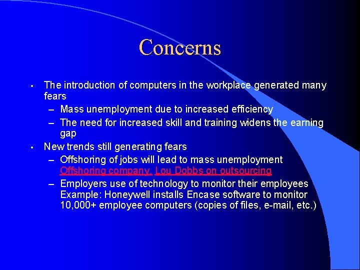Concerns • • The introduction of computers in the workplace generated many fears –