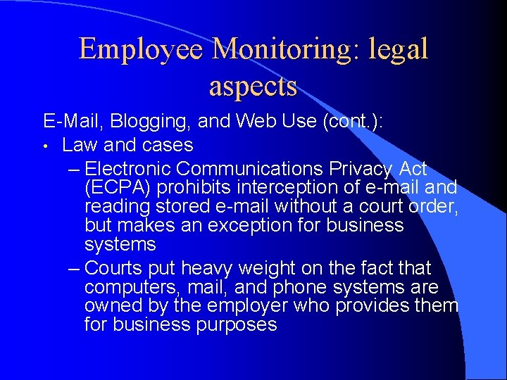 Employee Monitoring: legal aspects E-Mail, Blogging, and Web Use (cont. ): • Law and