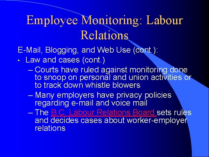 Employee Monitoring: Labour Relations E-Mail, Blogging, and Web Use (cont. ): • Law and