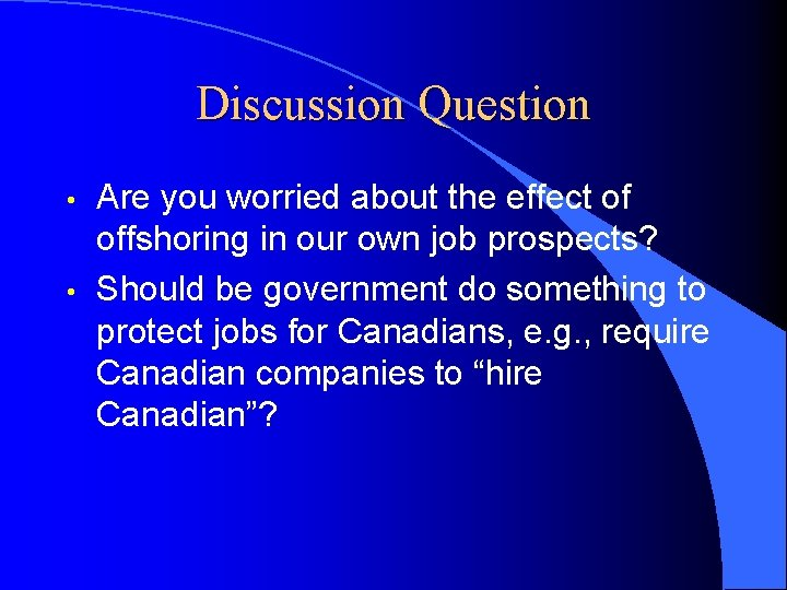 Discussion Question • • Are you worried about the effect of offshoring in our