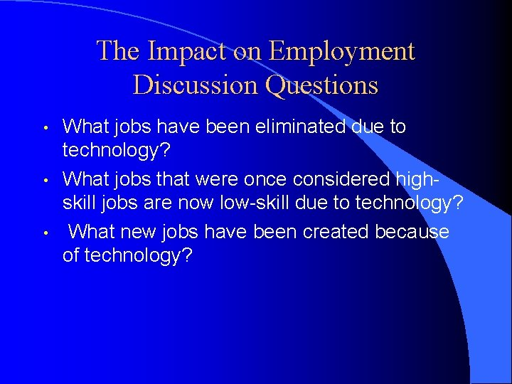 The Impact on Employment Discussion Questions • • • What jobs have been eliminated