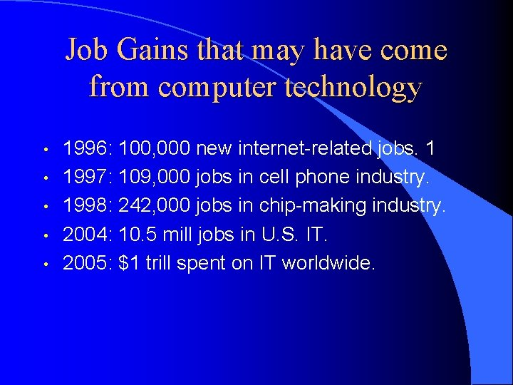 Job Gains that may have come from computer technology • • • 1996: 100,